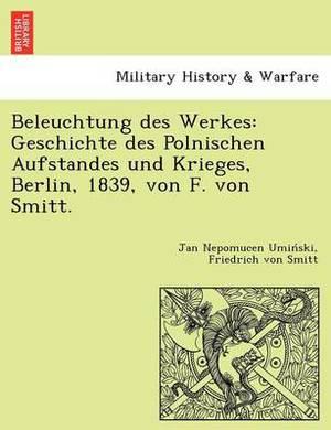Beleuchtung Des Werkes: Geschichte Des Polnischen Aufstandes Und Krieges, Berlin, 1839, Von F. Von Smitt.
