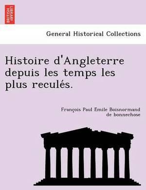 Histoire D'Angleterre Depuis Les Temps Les Plus Reculés.