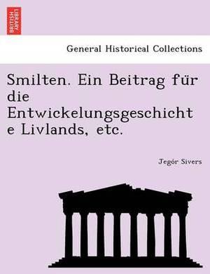 Smilten. Ein Beitrag Fu R Die Entwickelungsgeschichte Livlands, Etc.
