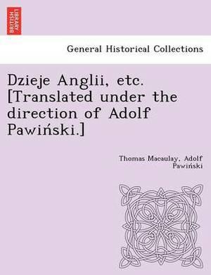 Dzieje Anglii, Etc. [Translated Under the Direction of Adolf Pawin Ski.]