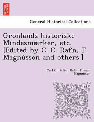 Gro Nlands Historiske Mindesmaerker, Etc. [Edited by C. C. Rafn, F. Magnu Sson and Others.]