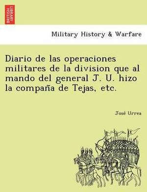 Diario de Las Operaciones Militares de La Division Que Al Mando del General J. U. Hizo La Compan a de Tejas, Etc.