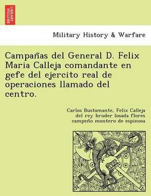 Campan as del General D. Felix Maria Calleja Comandante En Gefe del Ejercito Real de Operaciones Llamado del Centro.