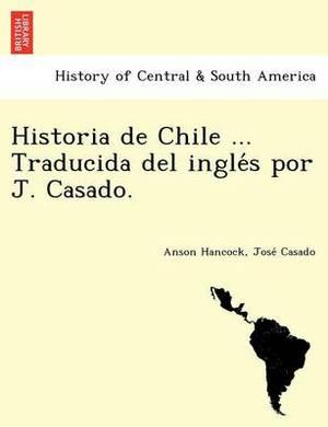 Historia de Chile ... Traducida del Ingle S Por J. Casado.