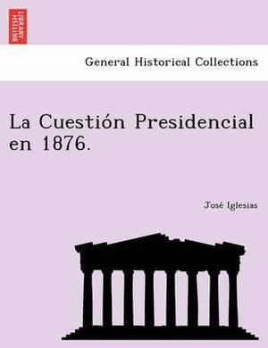 La Cuestio N Presidencial En 1876.
