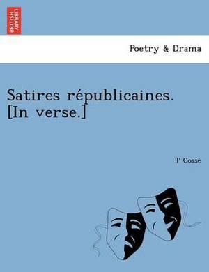 Satires Re Publicaines. [In Verse.]