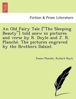 An Old Fairy Tale [ The Sleeping Beauty ] Told Anew in Pictures and Verse by R. Doyle and J. R. Planche . the Pictures Engraved by the Brothers Dalziel.