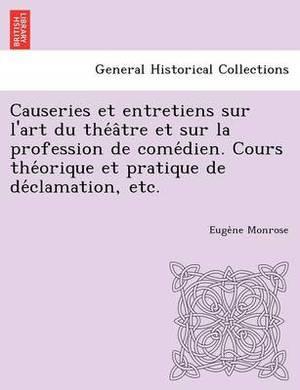 Causeries Et Entretiens Sur L'Art Du the a Tre Et Sur La Profession de Come Dien. Cours the Orique Et Pratique de de Clamation, Etc.