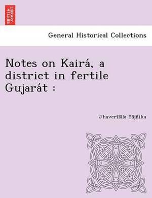 Notes on Kaira, a District in Fertile Gujara T