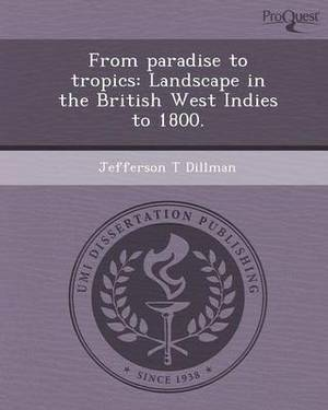 From Paradise to Tropics: Landscape in the British West Indies to 1800.