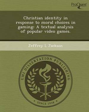 Christian Identity in Response to Moral Choices in Gaming: A Textual Analysis of Popular Video Games