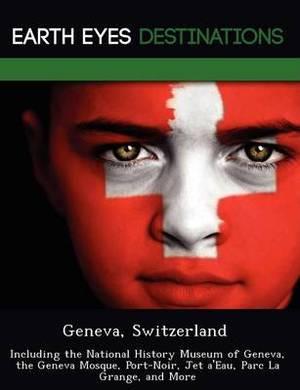 Geneva, Switzerland: Including the National History Museum of Geneva, the Geneva Mosque, Port-Noir, Jet A'Eau, Parc La Grange, and More