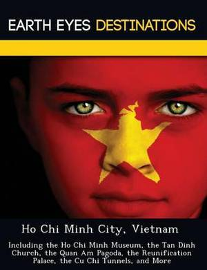 Ho Chi Minh City, Vietnam: Including the Ho Chi Minh Museum, the Tan Dinh Church, the Quan Am Pagoda, the Reunification Palace, the Cu Chi Tunnels, and More
