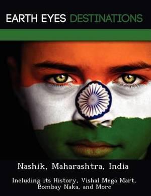 Nashik, Maharashtra, India: Including Its History, Vishal Mega Mart, Bombay Naka, and More