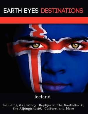 Iceland: Including Its History, Reykjavik, the Nautholsvik, the Al Ingishusio, Culture, and More