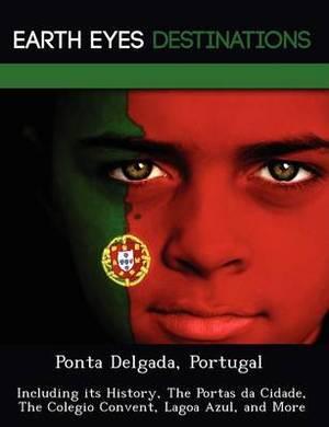 Ponta Delgada, Portugal: Including Its History, the Portas Da Cidade, the Colegio Convent, Lagoa Azul, and More