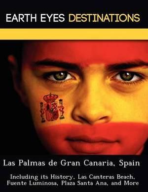 Las Palmas de Gran Canaria, Spain: Including Its History, Las Canteras Beach, Fuente Luminosa, Plaza Santa Ana, and More