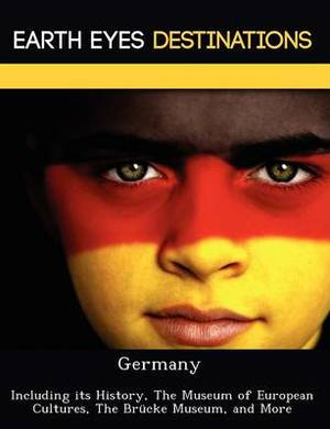 Germany: Including Its History, the Museum of European Cultures, the Brucke Museum, and More