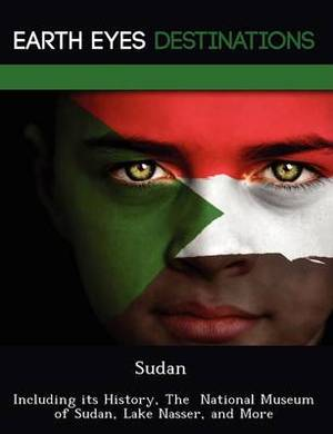 Sudan: Including Its History, the National Museum of Sudan, Lake Nasser, and More