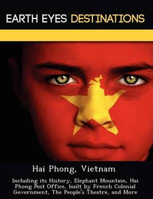 Hai Phong, Vietnam: Including Its History, Elephant Mountain, Hai Phong Post Office, Built by French Colonial Government, the People's Theatre, and More