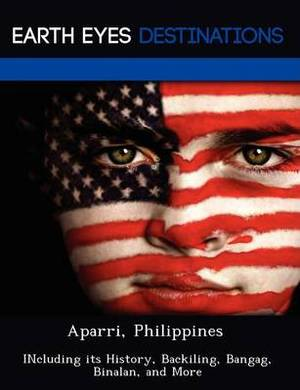 Aparri, Philippines: Including Its History, Backiling, Bangag, Binalan, and More