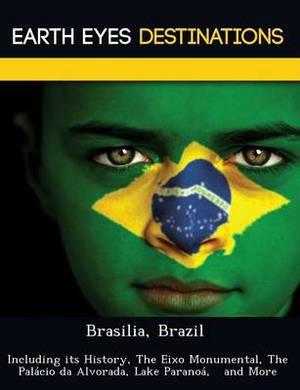 Brasilia, Brazil: Including Its History, the Eixo Monumental, the Palacio Da Alvorada, Lake Paranoa, and More