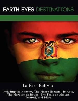 La Paz, Bolivia: Including Its History, the Museo Nacional de Arte, the Mercado de Brujas, the Feria de Alasitas Festival, and More