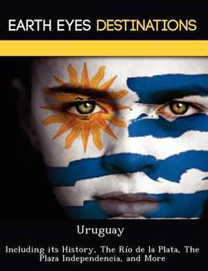 Uruguay: Including Its History, the R O de La Plata, the Plaza Independencia, and More