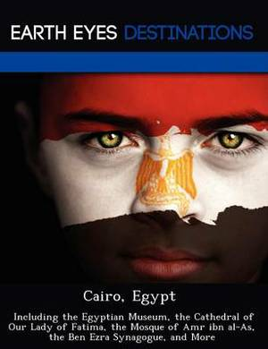 Cairo, Egypt: Including the Egyptian Museum, the Cathedral of Our Lady of Fatima, the Mosque of Amr Ibn Al-As, the Ben Ezra Synagogue, and More