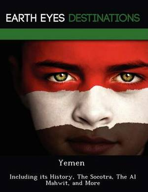 Yemen: Including Its History, the Socotra, the Al Mahwit, and More