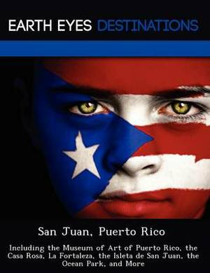 San Juan, Puerto Rico: Including the Museum of Art of Puerto Rico, the Casa Rosa, La Fortaleza, the Isleta de San Juan, the Ocean Park, and More