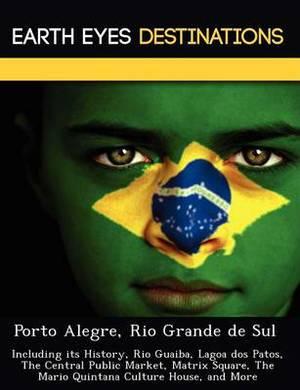 Porto Alegre, Rio Grande de Sul: Including Its History, Rio Guaiba, Lagoa DOS Patos, the Central Public Market, Matrix Square, the Mario Quintana Culture House, and More