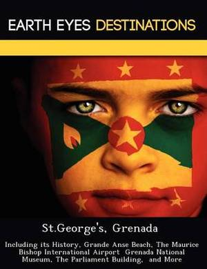 St.George's, Grenada: Including Its History, Grande Anse Beach, the Maurice Bishop International Airport Grenada National Museum, the Parliament Building, and More