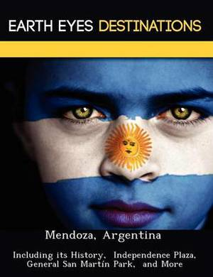 Mendoza, Argentina: Including Its History, Independence Plaza, General San Mart N Park, and More