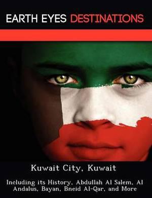 Kuwait City, Kuwait: Including Its History, Abdullah Al Salem, Al Andalus, Bayan, Bneid Al-Qar, and More