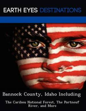 Bannock County, Idaho Including: The Caribou National Forest, the Portneuf River, and More