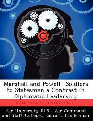 Marshall and Powell--Soldiers to Statesmen a Contrast in Diplomatic Leadership
