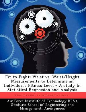 Fit-To-Fight: Waist vs. Waist/Height Measurements to Determine an Individual's Fitness Level - A Study in Statistical Regression and