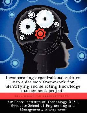 Incorporating Organizational Culture Into a Decision Framework for Identifying and Selecting Knowledge Management Projects