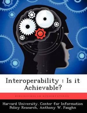 Interoperability: Is It Achievable?