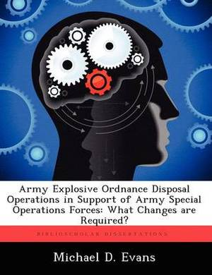 Army Explosive Ordnance Disposal Operations in Support of Army Special Operations Forces: What Changes Are Required?