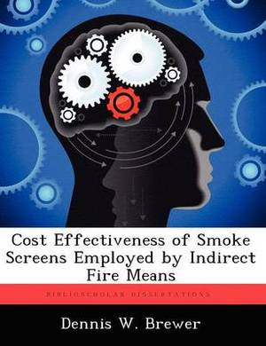Cost Effectiveness of Smoke Screens Employed by Indirect Fire Means