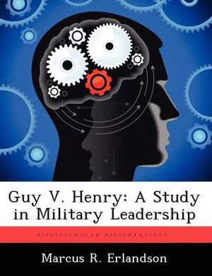 Guy V. Henry: A Study in Military Leadership