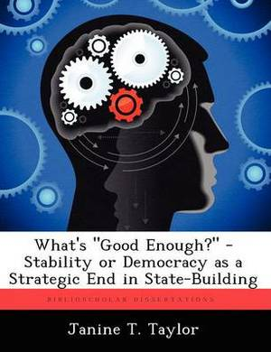 What's Good Enough? - Stability or Democracy as a Strategic End in State-Building
