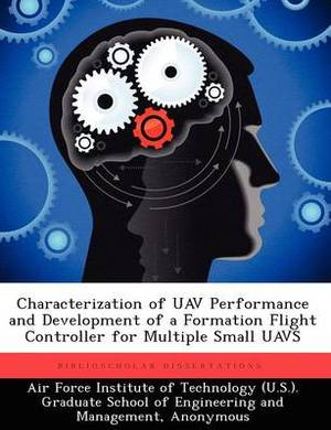 Characterization of Uav Performance and Development of a Formation Flight Controller for Multiple Small Uavs