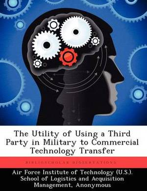 The Utility of Using a Third Party in Military to Commercial Technology Transfer