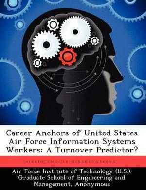 Career Anchors of United States Air Force Information Systems Workers: A Turnover Predictor?