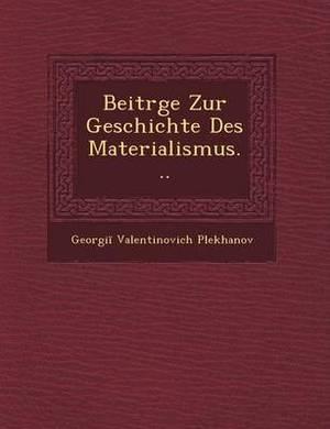Beitr GE Zur Geschichte Des Materialismus...