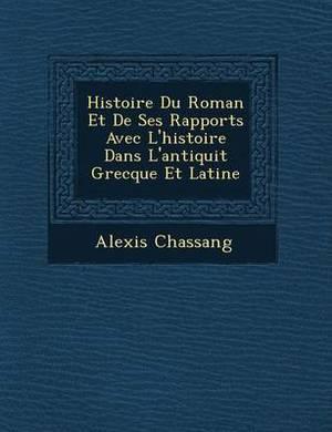 Histoire Du Roman Et de Ses Rapports Avec L'Histoire Dans L'Antiquit Grecque Et Latine