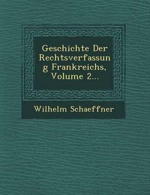 Geschichte Der Rechtsverfassung Frankreichs, Volume 2...